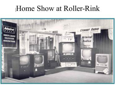The local merchants would always have a home show at the old Roller Rink. We were always there and this was probably one of the more popular displays since not everyone had a television yet. Purchasing a TV then was more than a months salary. Something to remember when you go buy your next TV.
